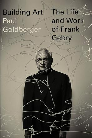 Paul Goldberger, Building Art: The Life and Work of Frank Gehry, Knopf 2015